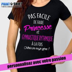 """Tee shirt personnalisé avec votre passion """"Pas facile de faire princesse """""""