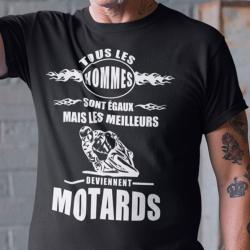 """Tee shirt personnalisé """"Tous les hommes sont égaux mais les meilleurs deviennent motards"""""""
