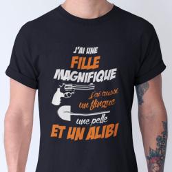 """Tee shirt personnalisé """"J'ai une fille magnifique, j'ai aussi un flingue, une pelle et un alibi"""""""