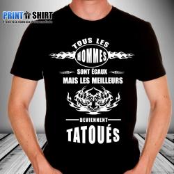 """Tee shirt personnalisé """"Tous les hommes sont égaux mais les meilleurs deviennent tatoués"""""""