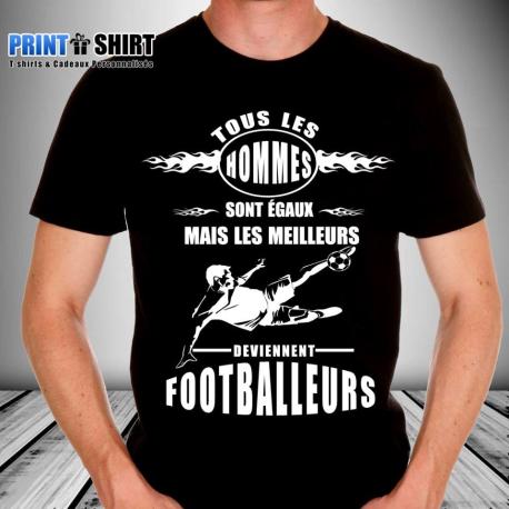 """Tee shirt personnalisé """"Tous les hommes sont égaux mais les meilleurs deviennent footballeurs"""""""