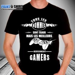 """Tee shirt personnalisé """"Tous les hommes sont égaux mais les meilleurs deviennent gamers"""""""