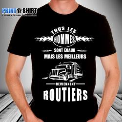 """Tee shirt personnalisé """"Tous les hommes sont égaux mais les meilleurs deviennent routiers"""""""